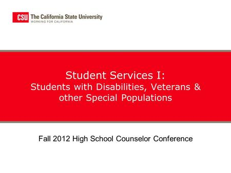 Student Services I: Students with Disabilities, Veterans & other Special Populations Fall 2012 High School Counselor Conference.