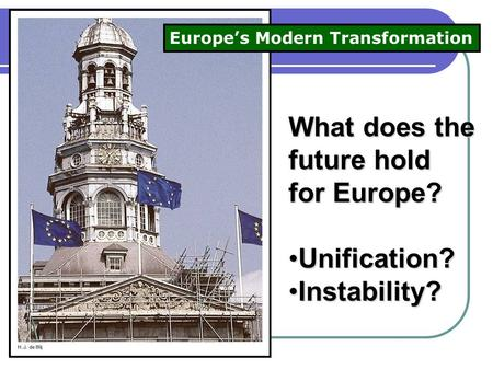 What does the future hold for Europe? Unification?Unification? Instability?Instability? Europe's Modern Transformation.