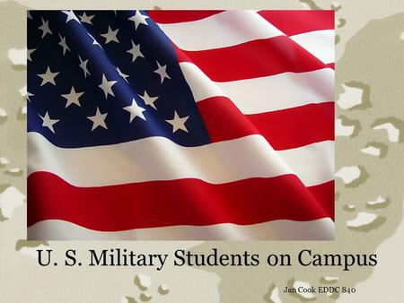 U. S. Military Students on Campus Jan Cook EDDC 840.