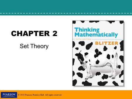 © 2010 Pearson Prentice Hall. All rights reserved. CHAPTER 2 Set Theory.