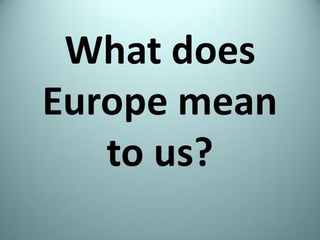 What does Europe mean to us?. Euro area The euro area (also known as the eurozone) consists of those European Union countries which have adopted the euro.