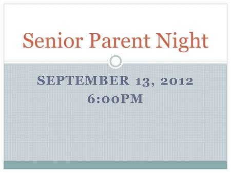 SEPTEMBER 13, 2012 6:00PM Senior Parent Night. WHY ARE WE HERE?????