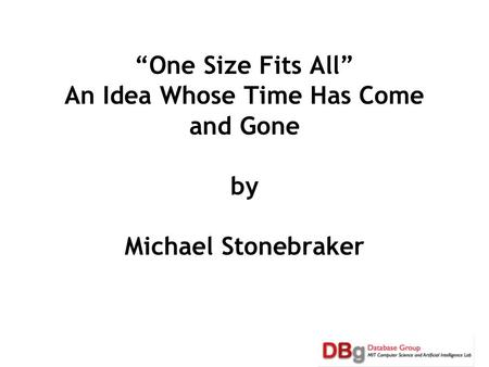 """One Size Fits All"" An Idea Whose Time Has Come and Gone by Michael Stonebraker."