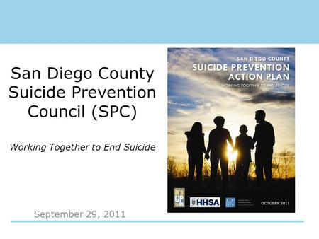 September 29, 2011 San Diego County Suicide Prevention Council (SPC) Working Together to End Suicide OCTOBER 2011.
