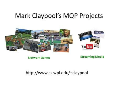 Mark Claypool's MQP Projects  Network Games Streaming Media.