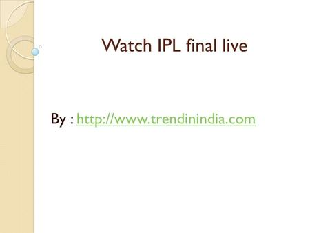 Watch IPL final live By :