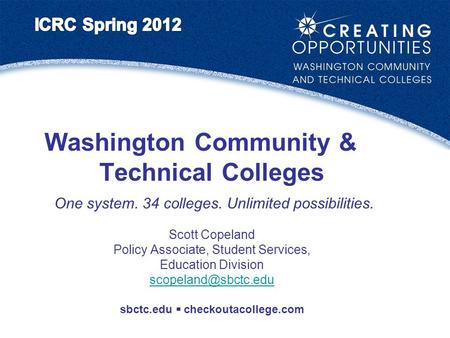 Washington Community & Technical Colleges One system. 34 colleges. Unlimited possibilities. Scott Copeland Policy Associate, Student Services, Education.