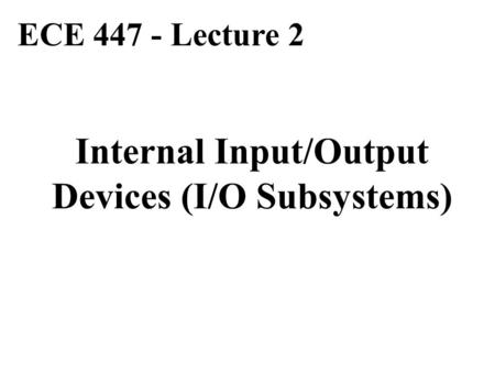 Internal Input/Output Devices (I/O Subsystems)