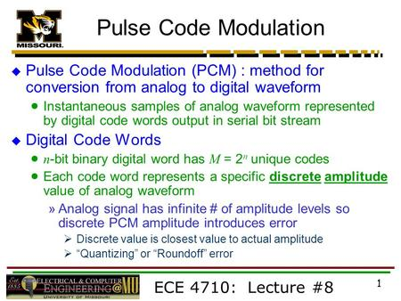 Pulse Code Modulation Pulse Code Modulation (PCM) : method for conversion from analog to digital waveform Instantaneous samples of analog waveform represented.
