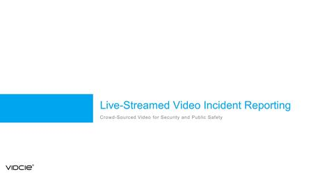 Live-Streamed Video Incident Reporting Crowd-Sourced Video for Security and Public Safety.