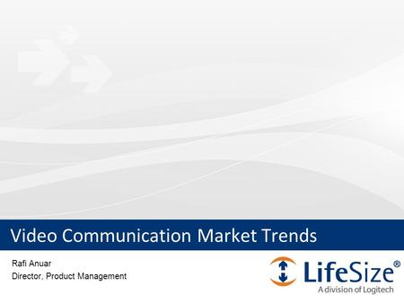 Video Communication Market Trends Rafi Anuar Director, Product Management.