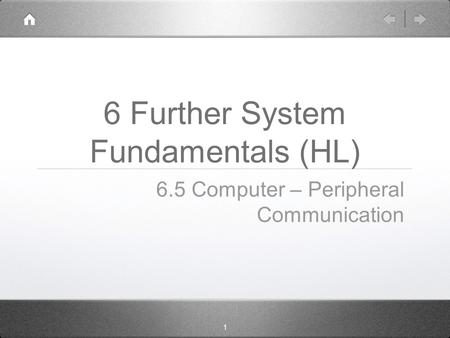 1 6 Further System Fundamentals (HL) 6.5 Computer – Peripheral Communication.