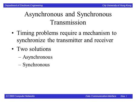 Department of Electronic Engineering City University of Hong Kong EE3900 Computer Networks Data Communication Interface Slide 1 Asynchronous and Synchronous.