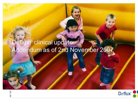 Deflux ® clinical update Addendum as of 2nd November 2007.