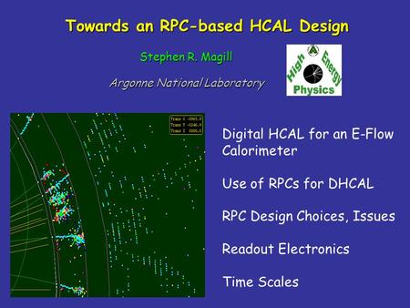 Towards an RPC-based HCAL Design Stephen R. Magill Argonne National Laboratory Digital HCAL for an E-Flow Calorimeter Use of RPCs for DHCAL RPC Design.