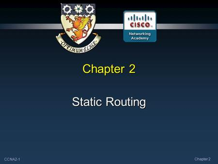 CCNA2-1 Chapter 2 Static Routing. CCNA2-2 Chapter 2 Introduction to Routing and Packet Forwarding Routers and the Network 2811 Router.