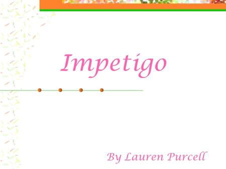 Impetigo By Lauren Purcell. What is Impetigo? Skin infection that affects mostly infants and children Rash normally appears on face, but can spread to.