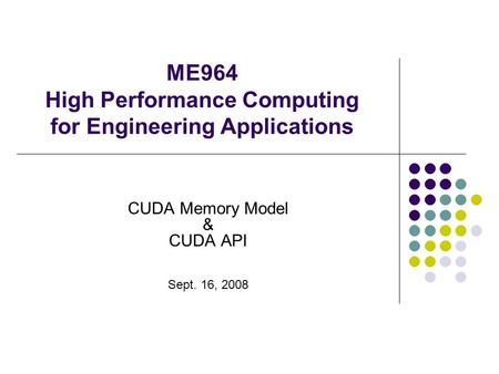 ME964 High Performance Computing for Engineering Applications CUDA Memory Model & CUDA API Sept. 16, 2008.