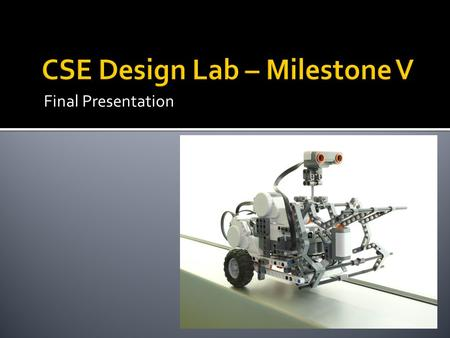 Final Presentation.  Software / hardware combination  Implement Microsoft Robotics Studio  Lego NXT Platform  Flexible Platform.