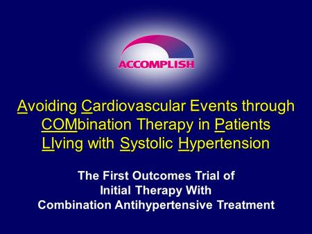 Avoiding Cardiovascular Events through COMbination Therapy in Patients LIving with Systolic Hypertension The First Outcomes Trial of Initial Therapy With.