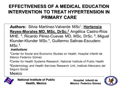 EFFECTIVENESS OF A MEDICAL EDUCATION INTERVENTION TO TREAT HYPERTENSION IN PRIMARY CARE Authors Institutions Authors: Silvia Martínez-Valverde MSc 1, Hortensia.