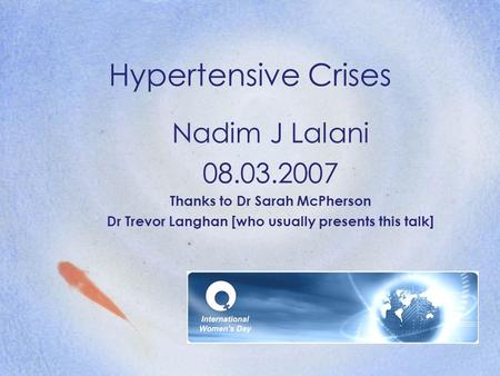 Hypertensive Crises Nadim J Lalani 08.03.2007 Thanks to Dr Sarah McPherson Dr Trevor Langhan [who usually presents this talk]