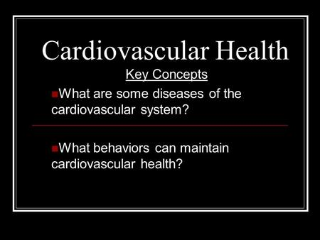 Cardiovascular Health Key Concepts What are some diseases of the cardiovascular system? What behaviors can maintain cardiovascular health?