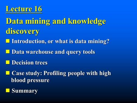 Introduction, or what is data mining? Introduction, or what is data mining? Data warehouse and query tools Data warehouse and query tools Decision trees.