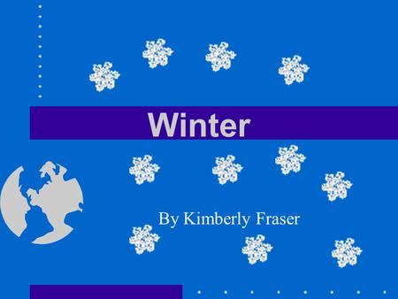 Winter By Kimberly Fraser What is Winter??? *Winter is the coldest time of year in Canada. *The first day of Winter is December 21. This day is called.