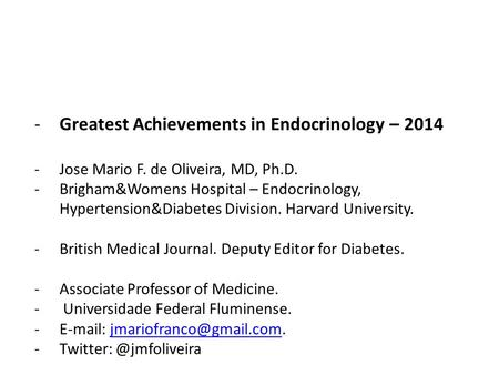 -Greatest Achievements in Endocrinology – 2014 -Jose Mario F. de Oliveira, MD, Ph.D. -Brigham&Womens Hospital – Endocrinology, Hypertension&Diabetes Division.