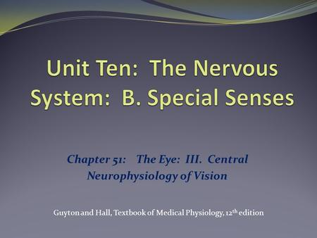 Chapter 51: The Eye: III. Central Neurophysiology of Vision Guyton and Hall, Textbook of Medical Physiology, 12 th edition.