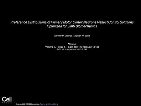 Preference Distributions of Primary Motor Cortex Neurons Reflect Control Solutions Optimized for Limb Biomechanics Timothy P. Lillicrap, Stephen H. Scott.