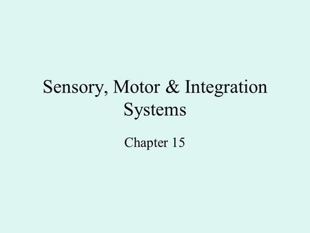 Sensory, Motor & Integration Systems Chapter 15. Sensation & Perception Sensation is the detection of stimulus of internal or external receptors. It can.