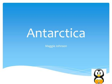 Antarctica Maggie Johnson. Antarctica is located at the south pole. Feb.-Nov.-is the summer. The coldest ever is -129 degree F Or-89 degree C! Winter.