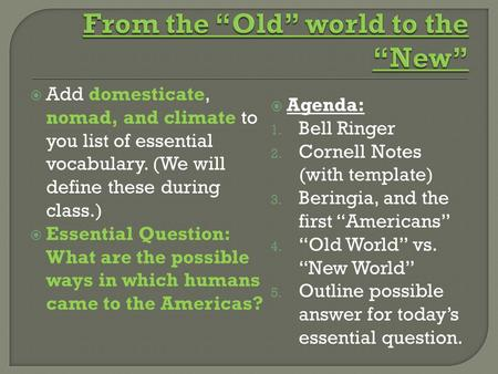  Add domesticate, nomad, and climate to you list of essential vocabulary. (We will define these during class.)  Essential Question: What are the possible.