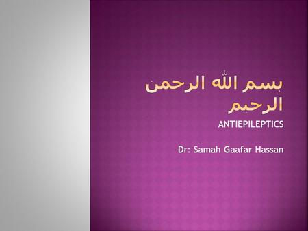 ANTIEPILEPTICS Dr: Samah Gaafar Hassan.  a periodic recurrence of seizures with or without convulsions.  A convulsion implies violent, involuntary contraction(s)