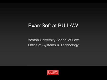ExamSoft at BU LAW Boston University School of Law Office of Systems & Technology.