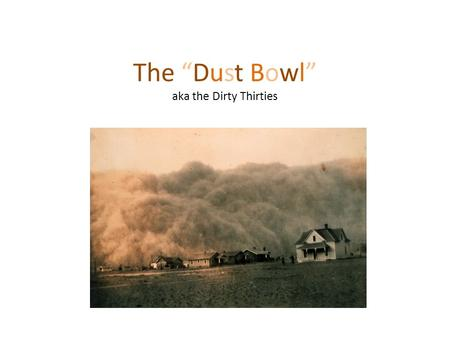 "The ""Dust Bowl"" aka the Dirty Thirties. When.. 1930-1936."