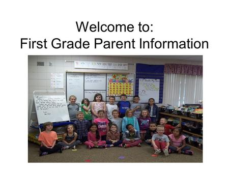 Welcome to: First Grade Parent Information Night.
