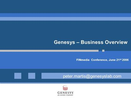 Genesys – Business Overview FINmedia Conference, June 21 st 2006.