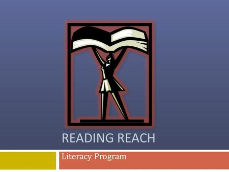 READING REACH Literacy Program. How Does It Work?  Volunteers teach literacy classes at the library on weekday afternoons and evenings.  Classes contain.