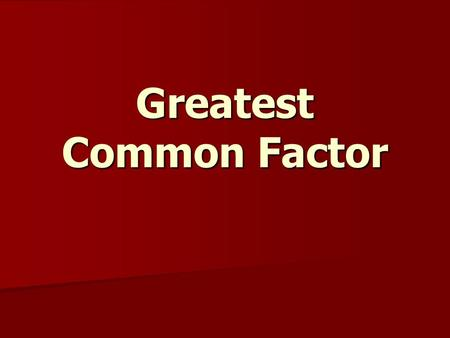 Greatest Common Factor. The greatest common factor (GCF) is the product of the prime factors both numbers have in common. Or It is the largest number.