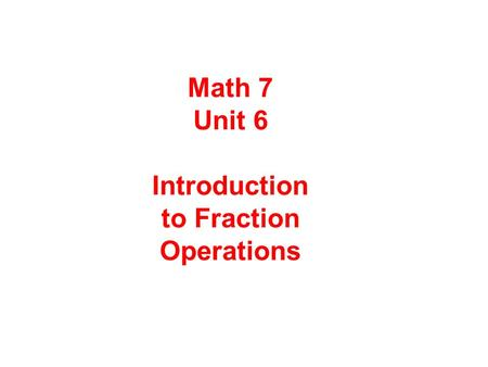 Math 7 Unit 6 Introduction to Fraction Operations.