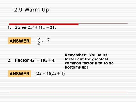 2.9 Warm Up 1. Solve 2x2 + 11x = , –7 ANSWER 2
