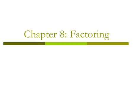 Chapter 8: Factoring.