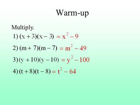 Warm-up Multiply. 1) 2) 3) 4). Factor. 1) 2) 3) 4) 5) 6) 7) Objective - To recognize and use the Difference of Squares pattern.