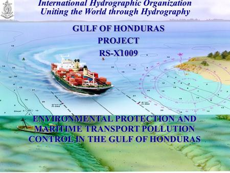 International Hydrographic Organization Uniting the World through Hydrography ENVIRONMENTAL PROTECTION AND MARITIME TRANSPORT POLLUTION CONTROL IN THE.