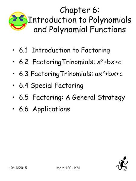 10/16/2015Math 120 - KM1 Chapter 6: Introduction to Polynomials and Polynomial Functions 6.1 Introduction to Factoring 6.2 FactoringTrinomials: x 2 +bx+c.