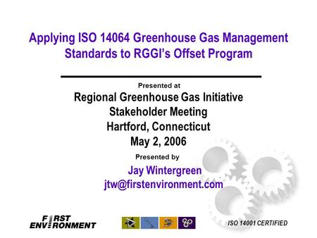 Applying ISO 14064 Greenhouse Gas Management Standards to RGGI's Offset Program Jay Wintergreen Presented by Presented at Regional.