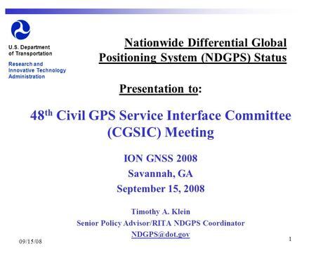 09/15/08 1 Nationwide Differential Global Positioning System (NDGPS) Status Presentation to: 48 th Civil GPS Service Interface Committee (CGSIC) Meeting.